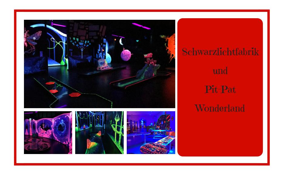 Schwarzlichtfabrik und Pit-Pat Wonderland